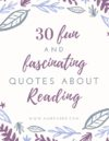 30 Fun and Fascinating Quotes About Reading